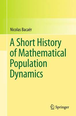 A Short History of Mathematical Population Dynamics (Paperback)