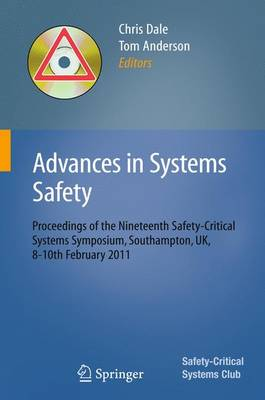 Advances in Systems Safety: Proceedings of the Nineteenth Safety-Critical Systems Symposium, Southampton, UK, 8-10th February 2011 (Paperback)