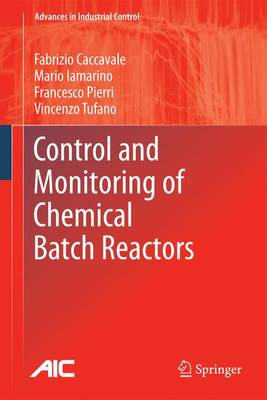 Control and Monitoring of Chemical Batch Reactors - Advances in Industrial Control (Hardback)