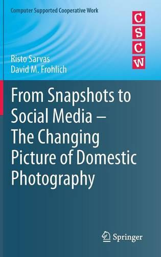 From Snapshots to Social Media - The Changing Picture of Domestic Photography - Computer Supported Cooperative Work (Hardback)