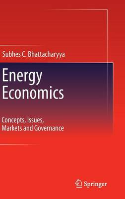 Energy Economics: Concepts, Issues, Markets and Governance (Hardback)