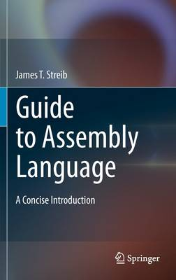 Guide to Assembly Language: A Concise Introduction (Hardback)