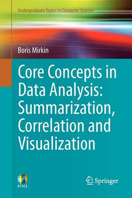 Core Concepts in Data Analysis: Summarization, Correlation and Visualization - Undergraduate Topics in Computer Science (Paperback)
