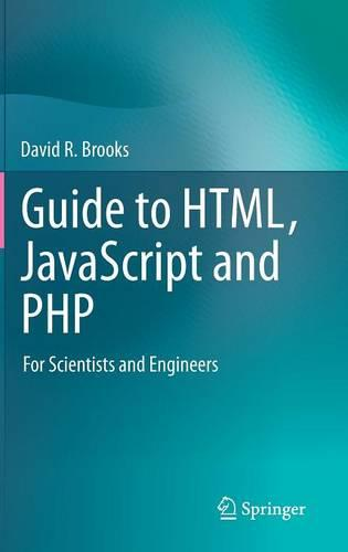 Guide to HTML, JavaScript and PHP: For Scientists and Engineers (Hardback)