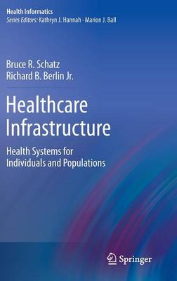 Healthcare Infrastructure: Health Systems for Individuals and Populations - Health Informatics (Hardback)