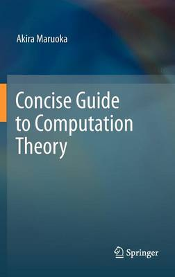 Concise Guide to Computation Theory (Hardback)