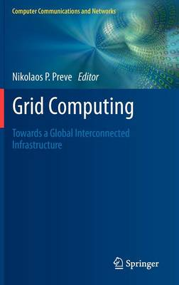 Grid Computing: Towards a Global Interconnected Infrastructure - Computer Communications and Networks (Hardback)