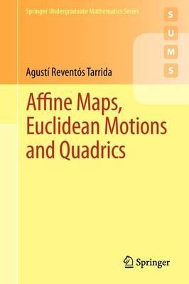 Affine Maps, Euclidean Motions and Quadrics - Springer Undergraduate Mathematics Series (Paperback)