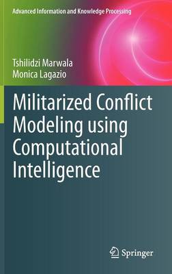 Militarized Conflict Modeling Using Computational Intelligence - Advanced Information and Knowledge Processing (Hardback)