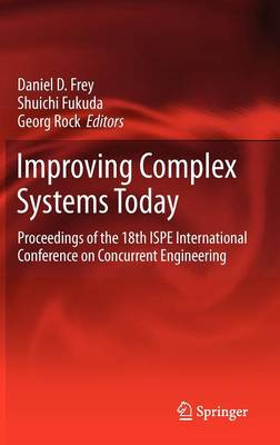 Improving Complex Systems Today: Proceedings of the 18th ISPE International Conference on Concurrent Engineering - Advanced Concurrent Engineering (Hardback)
