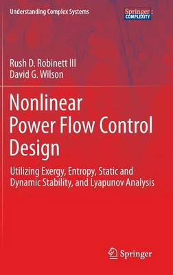 Nonlinear Power Flow Control Design: Utilizing Exergy, Entropy, Static and Dynamic Stability, and Lyapunov Analysis - Understanding Complex Systems (Hardback)