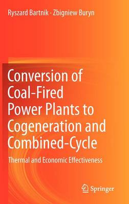 Conversion of Coal-Fired Power Plants to Cogeneration and Combined-Cycle: Thermal and Economic Effectiveness (Hardback)