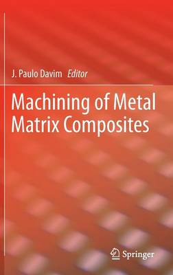 Machining of Metal Matrix Composites (Hardback)