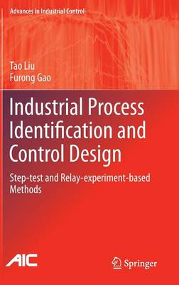 Industrial Process Identification and Control Design: Step-test and Relay-experiment-based Methods - Advances in Industrial Control (Hardback)