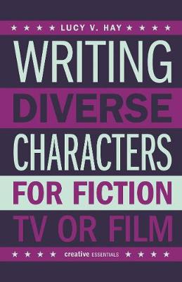 Writing Diverse Characters For Fiction, Tv Or Film (Paperback)