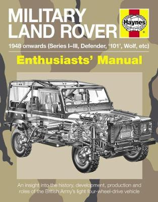 Military Land Rover Manual: An insight into the history, development, production and roles of the British Army's light four-whee (Hardback)