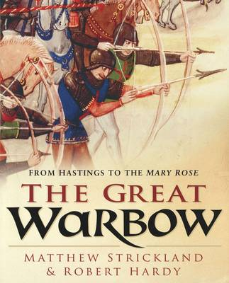 The Great Warbow: From Hastings to the Mary Rose (Hardback)