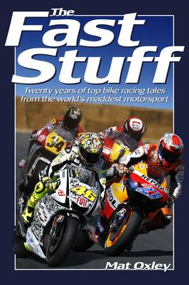 The Fast Stuff: Twenty Years of Top Bike Racing Tales from the World's Maddest Motorsport (Paperback)