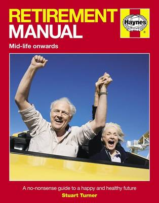 Retirement Manual: The Step-by-step Guide to a Happy, Healthy, Prosperous Future (Hardback)