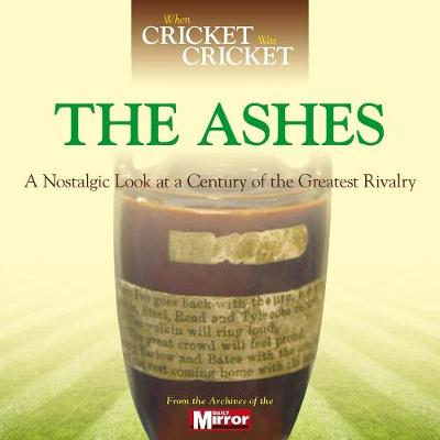 When Cricket Was Cricket: The Ashes: A Nostalgic Look at a Century of the Greatest Rivalry (Hardback)