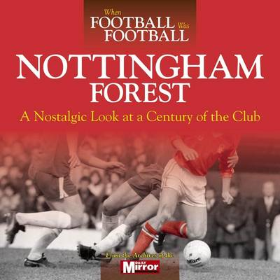 When Football Was Football: Nottingham Forest (Hardback)