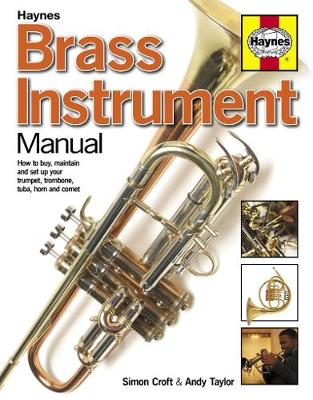Brass Instrument Manual: How to buy, maintain and set up your trumpet, trombone, tuba, horn and cornet (Hardback)
