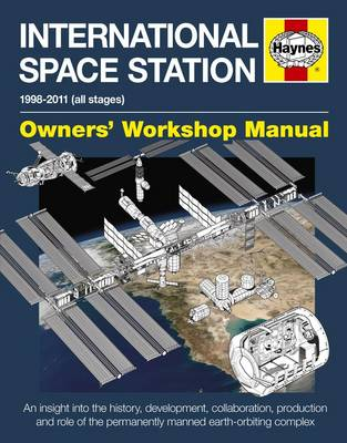 International Space Station Manual: An Insight into the History, Development, Collaboration, Production and Role of the Permanently Manned Earth-orbiting Complex (Hardback)