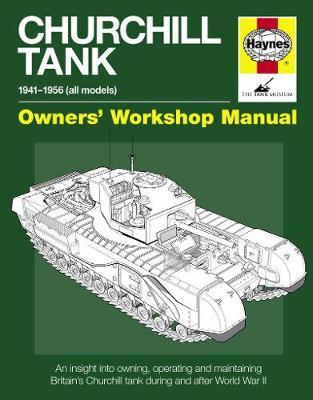 Churchill Tank Owners' Workshop Manual: An insight into owning, operating and maintaining Britain's Churchill tank during and after WWII (Hardback)