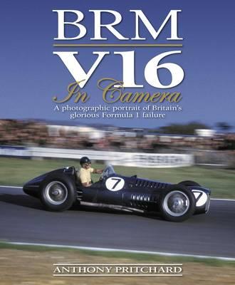 BRM V16 in Camera: A Photographic Portrait of Britain's Glorious Formula 1 Failure (Hardback)
