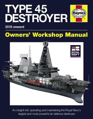 Royal Navy Type 45 Destroyer Manual: Operating and maintaining the Royal Navy's largest and most powerful air defence destroyer (Hardback)