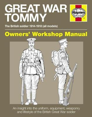 Great War Tommy Owners' Workshop Manual: The British Soldier 1914-18 (All Models) (Hardback)