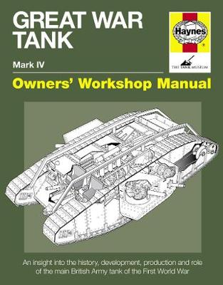 Great War Tank Manual: An insight into the history, development, production and role of the main British Army tank of the F (Hardback)