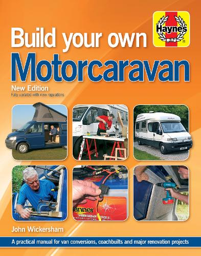 Build Your Own Motorcaravan: A practical manual for van conversions, coachbuilts and major renovation projects (Hardback)