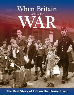 When Britain Went To War: The real life story of life on the home front (Paperback)