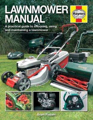 Lawnmower Manual: A practical guide to choosing, using and maintaining a lawnmower (Hardback)
