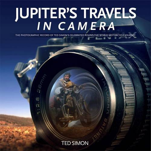 Jupiter's Travels in Camera: The Photographic Record of Ted Simon's Celebrated Round-the-World Motorcycle Journey (Hardback)