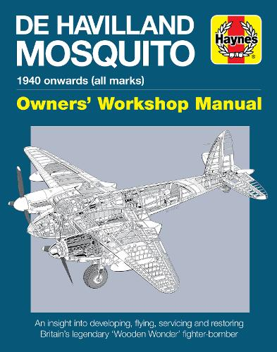 de Havilland Mosquito Owners' Workshop Manual: An insight into developing, flying, servicing and restoring Britain's 'Wooden Wonder' fighter-bomber (Hardback)