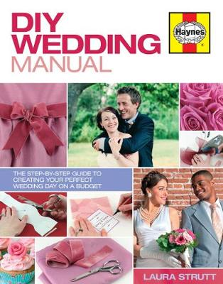DIY Wedding Manual: The step-by-step guide to creating your perfect wedding day on a budget (Hardback)