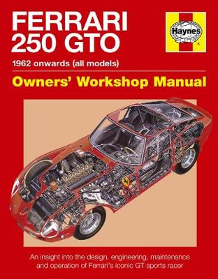 Ferrari 250 GTO Owners' Workshop Manual: An insight into owning, racing and maintaining Ferrari's iconic sports racer (Hardback)
