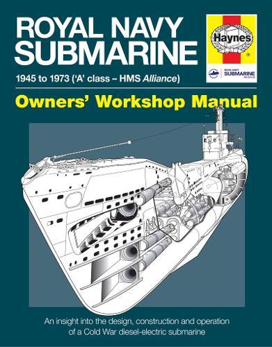 Royal Navy Submarine Owners' Workshop Manual: 1945 onward ('A' class - HMS Alliance) (Hardback)