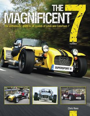 The Magnificent 7: The Enthusiast's Guide to All Models of Lotus and Caterham Seven, from 1957 to the Present Day (Hardback)