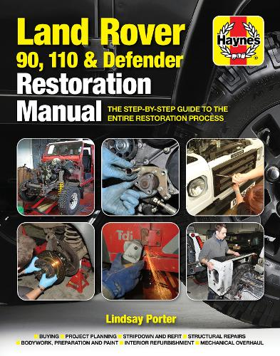 Land Rover 90, 110 And Defender Restoration Manual: Step-by-step guidance for owners and restorers (Hardback)