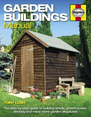 Garden Buildings Manual: A guide to building sheds, greenhouses, decking and many more garden structures (Paperback)