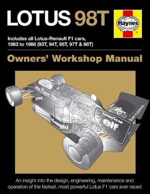 Lotus 98T Owners' Workshop Manual: Includes all Lotus-Renault F1 cars 1983 to 1986 (93T, 94T, 95T, 97T & 98T). (Hardback)