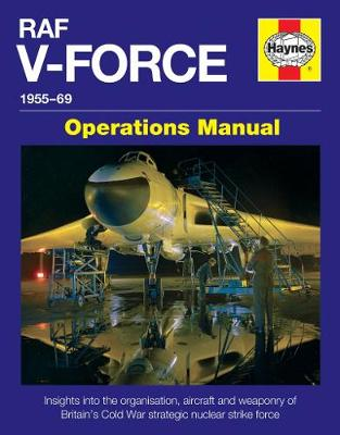 Raf V-Force Operations Manual: Britain's Frontline Nuclear Strike Force 1955-69 (Hardback)
