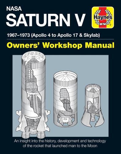 NASA Saturn V Owners' Workshop Manual: 1967-1973 (Apollo 4 to Apollo 17 & Skylab) (Hardback)
