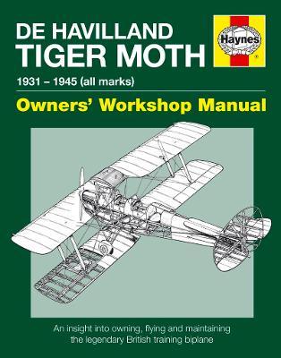de Havilland Tiger Moth Owners' Workshop Manual: 1931 - 1945 (all marks) (Paperback)