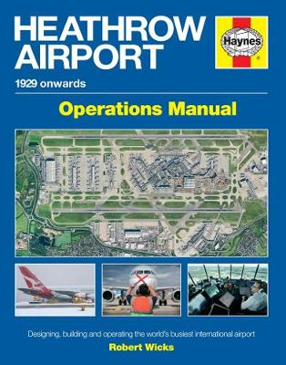 Heathrow Airport Operations Manual: Designing, building and operating the world's busiest international airport (Hardback)