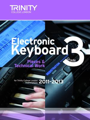 Electronic Keyboard Grade 3 2011-2013 - Trinity Electronic Keyboard Examination Pieces & Technical Work (Sheet music)