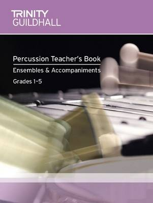 Percussion Teacher's Book Ensembles & Accompaniments - Trinity Guildhall Percussion Examination Pieces & Studies